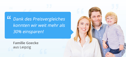 Familie Goecke aus Leipzig: Dank des Preisvergleiches konnten wir weit mehr als 30% einsparen!